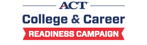 A.C.T. College Career Readiness Campaign
